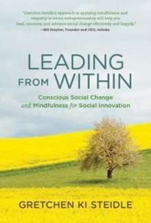 Leading from Within : Conscious Social Change and Mindfulness for Social Innovation, Hardback Book