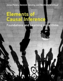 Elements of Causal Inference : Foundations and Learning Algorithms, Hardback Book