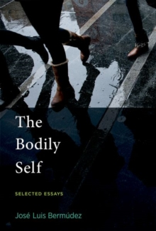 The Bodily Self : Selected Essays, Hardback Book