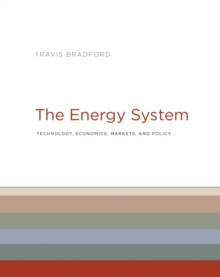 The Energy System : Technology, Economics, Markets, and Policy, Hardback Book
