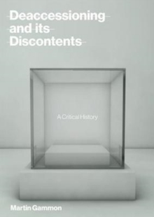 Deaccessioning and its Discontents : A Critical History, Hardback Book