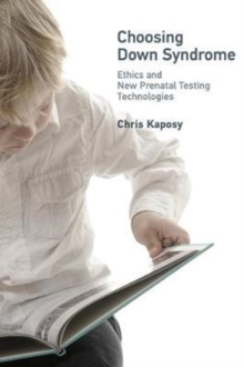 Choosing Down Syndrome : Ethics and New Prenatal Testing Technologies, Hardback Book