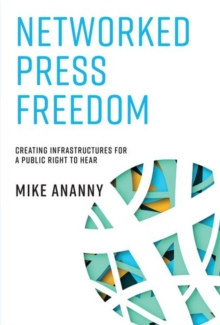 Networked Press Freedom : Creating Infrastructures for a Public Right to Hear, Hardback Book