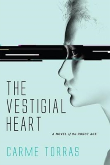 The Vestigial Heart : A Novel of the Robot Age, Paperback Book