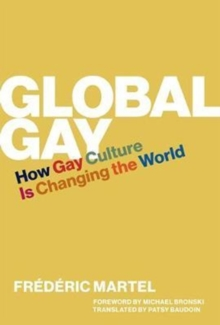Global Gay : How Gay Culture Is Changing the World, Hardback Book