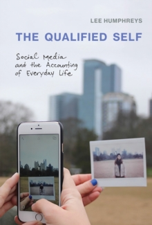 The Qualified Self : Social Media and the Accounting of Everyday Life, Hardback Book
