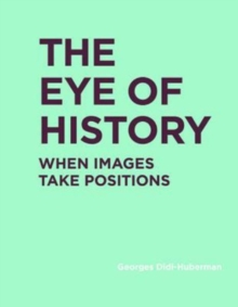 The Eye of History : When Images Take Positions, Hardback Book