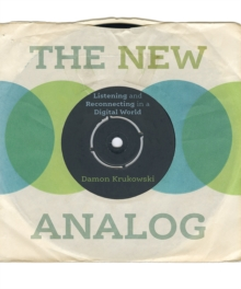 The New Analog : Listening and Reconnecting in a Digital World, Hardback Book