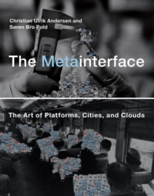 The Metainterface : The Art of Platforms, Cities, and Clouds, Hardback Book