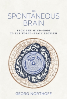 The Spontaneous Brain : From the Mind-Body to the World-Brain Problem, Hardback Book