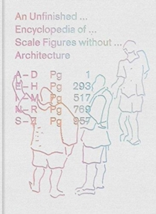 An Unfinished Encyclopedia of Scale Figures without Architecture, Hardback Book