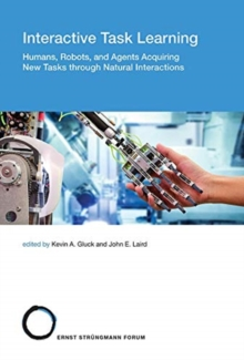 Interactive Task Learning : Humans, Robots, and Agents Acquiring New Tasks through Natural Interactions Volume 26, Hardback Book