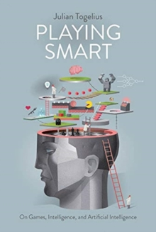 Playing Smart : On Games, Intelligence, and Artificial Intelligence, Hardback Book