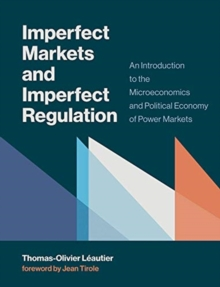 Imperfect Markets and Imperfect Regulation : An Introduction to the Microeconomics and Political Economy of Power Markets, Hardback Book