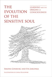 The Evolution of the Sensitive Soul : Learning and the Origins of Consciousness, Hardback Book