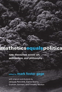 Aesthetics Equals Politics : New Discourses Across Art, Architecture, and Philosophy, Hardback Book