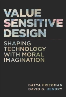 Value Sensitive Design : Shaping Technology with Moral Imagination, Hardback Book