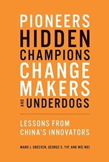 Pioneers, Hidden Champions, Changemakers, and Underdogs : Lessons from China's Innovators, Hardback Book
