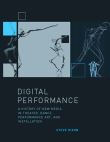Digital Performance : A History of New Media in Theater, Dance, Performance Art, and Installation, PDF eBook