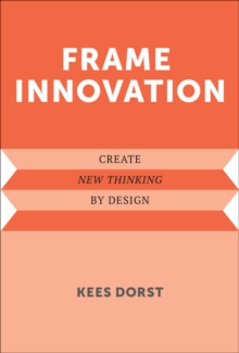 Frame Innovation : Create New Thinking by Design, Hardback Book
