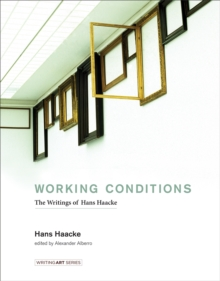 Working Conditions : The Writings of Hans Haacke, PDF eBook