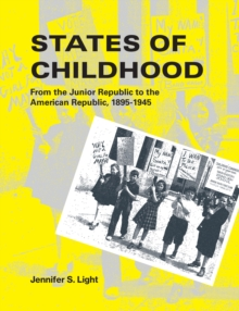 States of Childhood : From the Junior Republic to the American Republic, 1895-1945, EPUB eBook