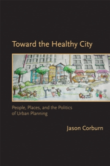 Toward the Healthy City : People, Places, and the Politics of Urban Planning, Paperback Book