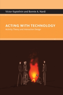 Acting with Technology : Activity Theory and Interaction Design, Paperback / softback Book