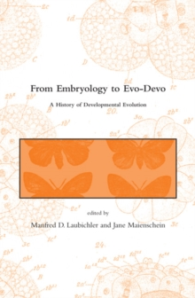 From Embryology to Evo-Devo : A History of Developmental Evolution, Paperback / softback Book