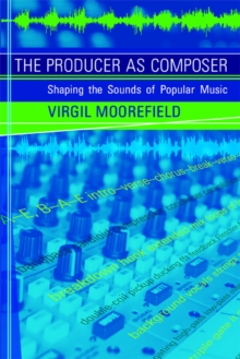 The Producer as Composer : Shaping the Sounds of Popular Music, Paperback Book