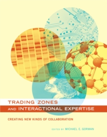 Trading Zones and Interactional Expertise : Creating New Kinds of Collaboration, Paperback Book