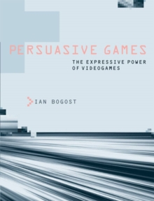 Persuasive Games : The Expressive Power of Videogames, Paperback Book