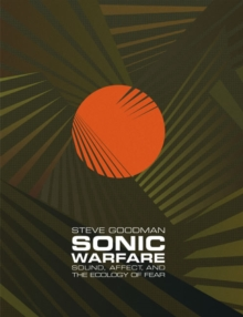 Sonic Warfare : Sound, Affect, and the Ecology of Fear, Paperback / softback Book