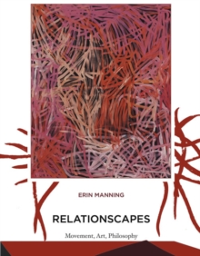 Relationscapes : Movement, Art, Philosophy, Paperback / softback Book