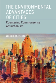 The Environmental Advantages of Cities : Countering Commonsense Antiurbanism, Paperback Book