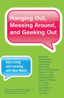 Hanging Out, Messing Around, and Geeking Out : Kids Living and Learning with New Media, Paperback / softback Book