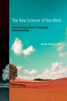 The New Science of the Mind : From Extended Mind to Embodied Phenomenology, Paperback / softback Book