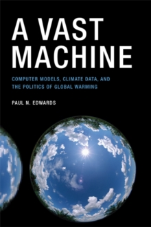 A Vast Machine : Computer Models, Climate Data, and the Politics of Global Warming, Paperback / softback Book