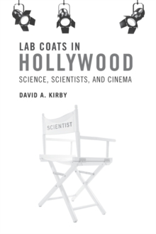 Lab Coats in Hollywood : Science, Scientists, and Cinema, Paperback Book