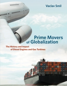 Prime Movers of Globalization : The History and Impact of Diesel Engines and Gas Turbines, Paperback Book