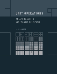Unit Operations : An Approach to Videogame Criticism, Paperback / softback Book
