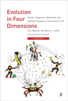 Evolution in Four Dimensions : Genetic, Epigenetic, Behavioral, and Symbolic Variation in the History of Life, Paperback Book