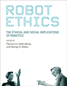 Robot Ethics : The Ethical and Social Implications of Robotics, Paperback / softback Book