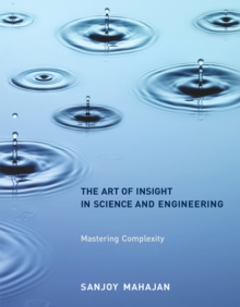 The Art of Insight in Science and Engineering : Mastering Complexity, Paperback Book
