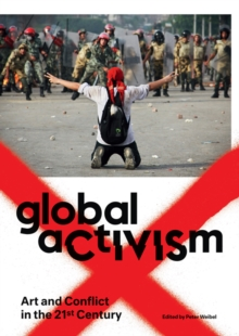 Global Activism : Art and Conflict in the 21st Century, Paperback Book
