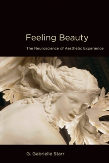 Feeling Beauty : The Neuroscience of Aesthetic Experience, Paperback / softback Book