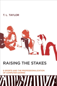 Raising the Stakes : E-Sports and the Professionalization of Computer Gaming, Paperback Book