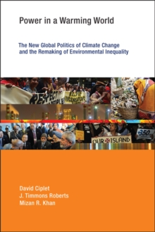 Power in a Warming World : The New Global Politics of Climate Change and the Remaking of Environmental Inequality, Paperback Book