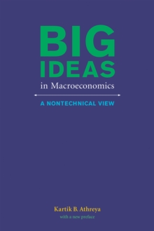 Big Ideas in Macroeconomics : A Nontechnical View, Paperback / softback Book