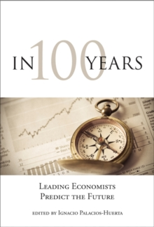 In 100 Years : Leading Economists Predict the Future, Paperback Book